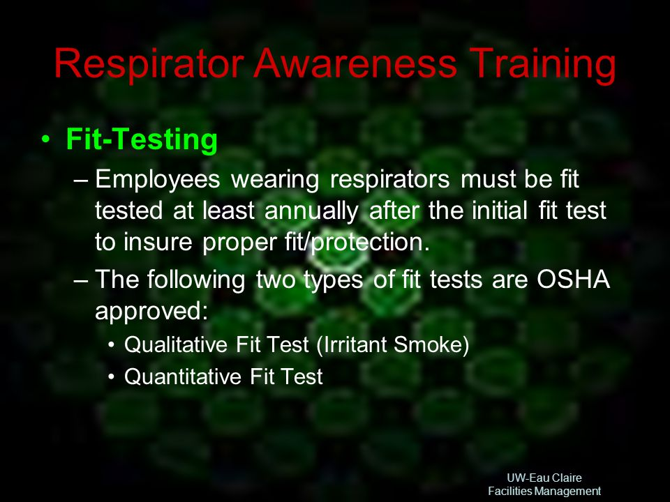 UW-Eau Claire Facilities Management Respirator Awareness Training Fit-Testing –Employees wearing respirators must be fit tested at least annually afte