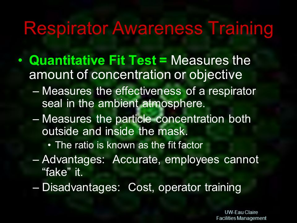 UW-Eau Claire Facilities Management Respirator Awareness Training Quantitative Fit Test = Measures the amount of concentration or objective –Measures