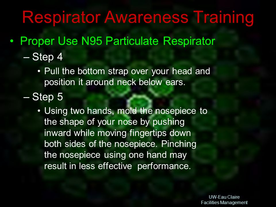 Respirator Awareness Training Proper Use N95 Particulate Respirator –Step 4 Pull the bottom strap over your head and position it around neck below ear