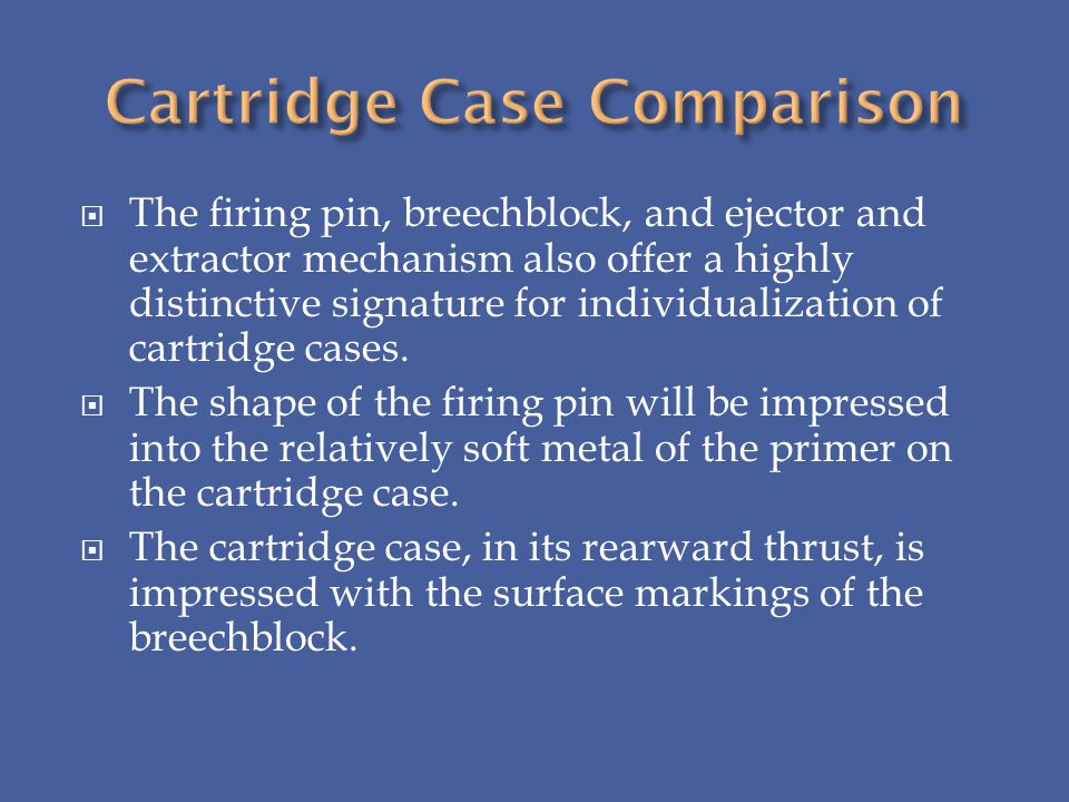The firing pin, breechblock, and ejector and extractor mechanism also offer a highly distinctive signature for individualization of cartridge cases. T