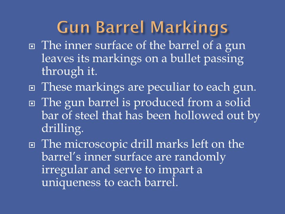 The inner surface of the barrel of a gun leaves its markings on a bullet passing through it. These markings are peculiar to each gun. The gun barrel i