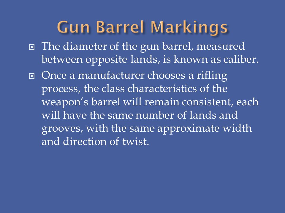 The diameter of the gun barrel, measured between opposite lands, is known as caliber. Once a manufacturer chooses a rifling process, the class charact