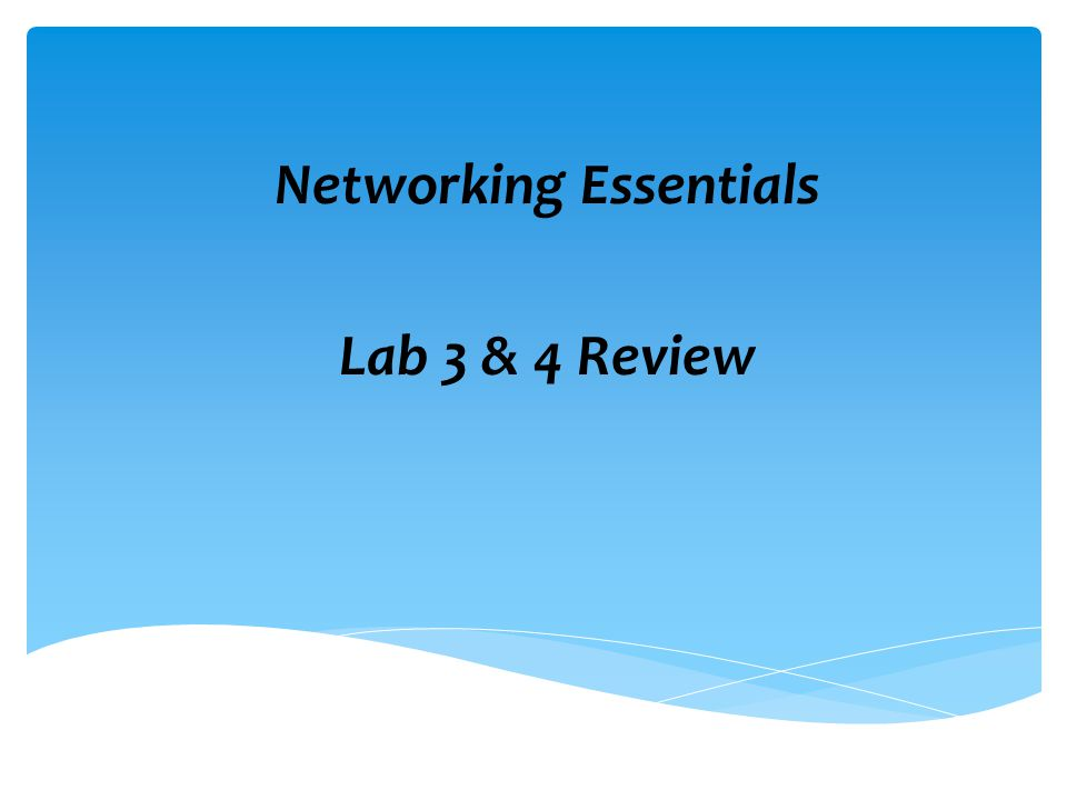 Networking Essentials Lab 3 & 4 Review