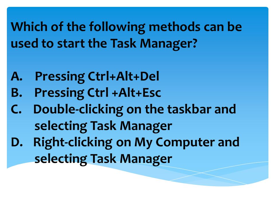 Which of the following methods can be used to start the Task Manager.
