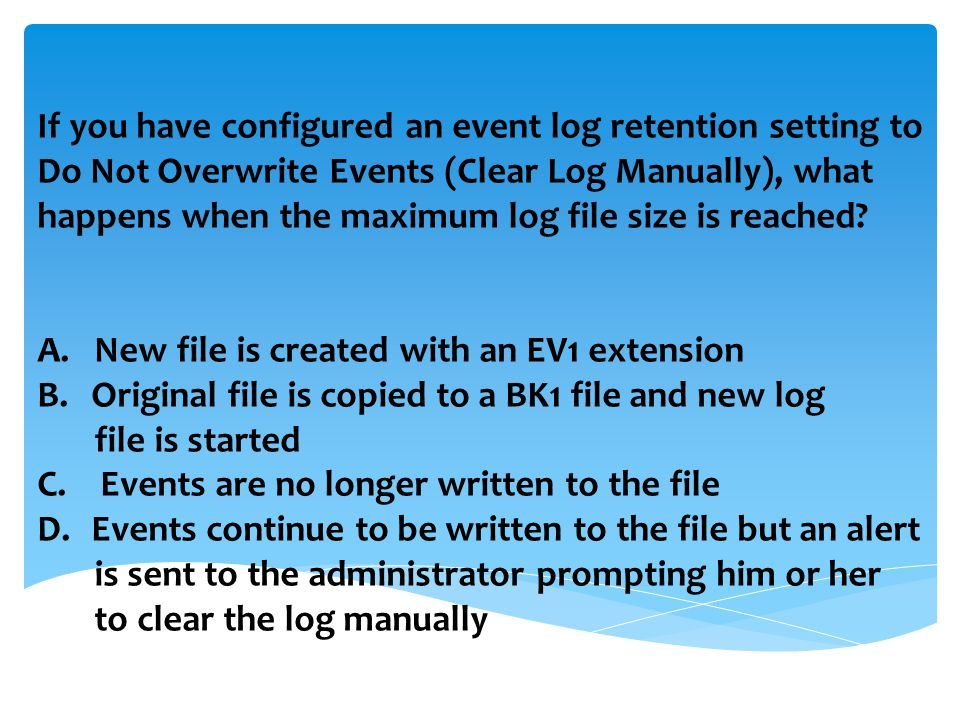 If you have configured an event log retention setting to Do Not Overwrite Events (Clear Log Manually), what happens when the maximum log file size is reached.