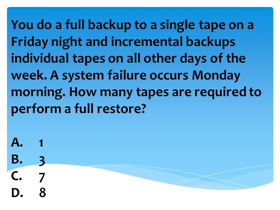 You do a full backup to a single tape on a Friday night and incremental backups individual tapes on all other days of the week.