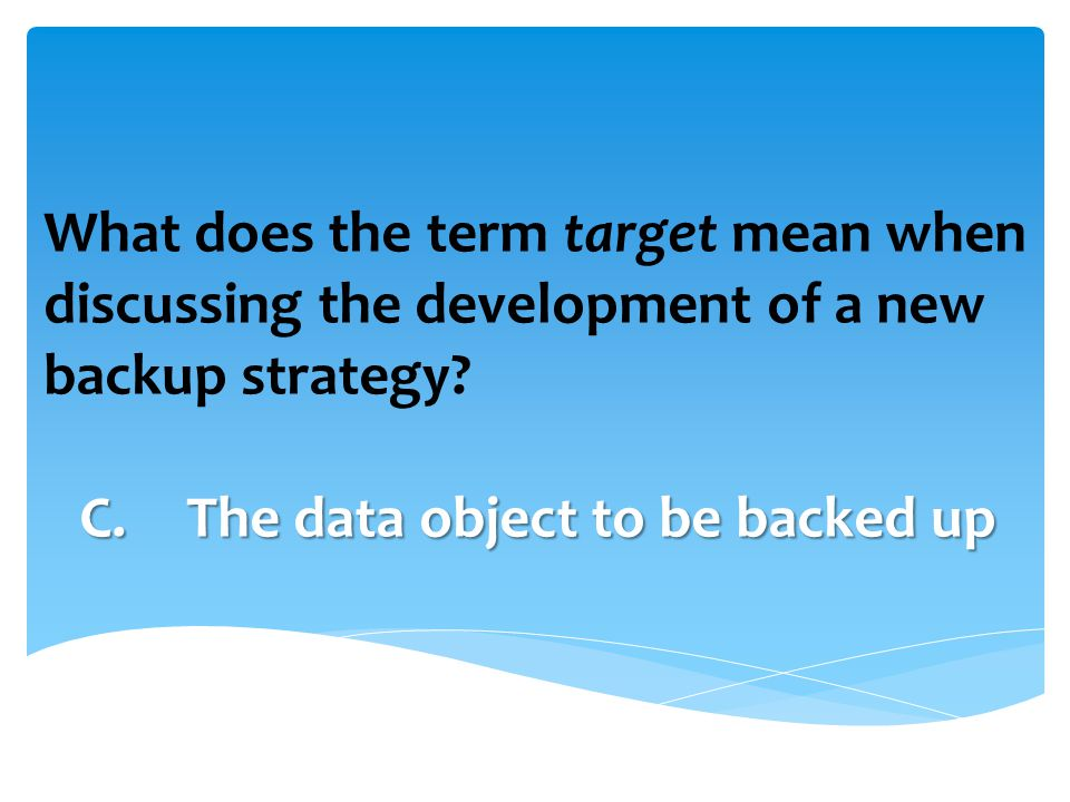 What does the term target mean when discussing the development of a new backup strategy.