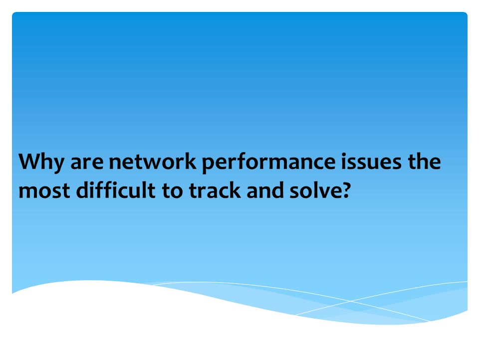 Why are network performance issues the most difficult to track and solve