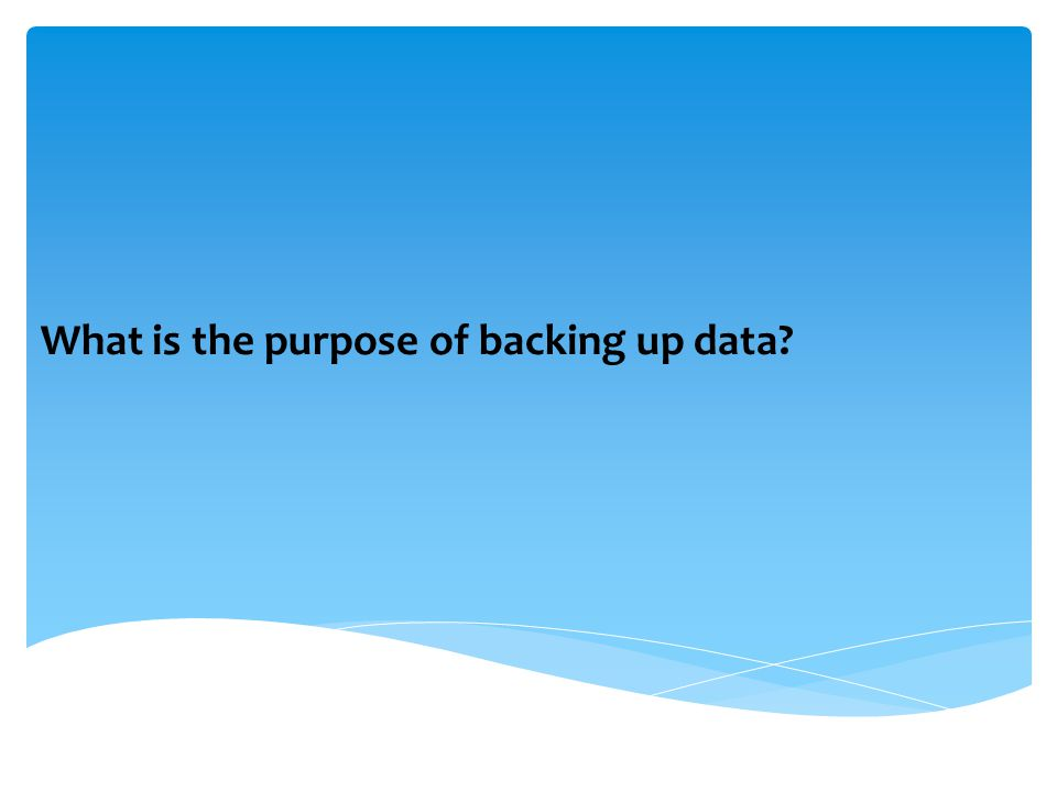 What is the purpose of backing up data