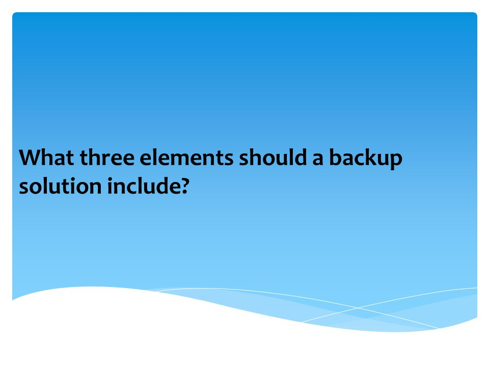 What three elements should a backup solution include