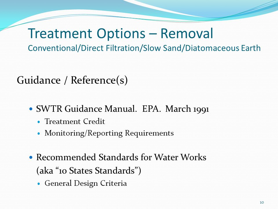 Treatment Options – Removal Conventional/Direct Filtration/Slow Sand/Diatomaceous Earth Guidance / Reference(s) SWTR Guidance Manual.