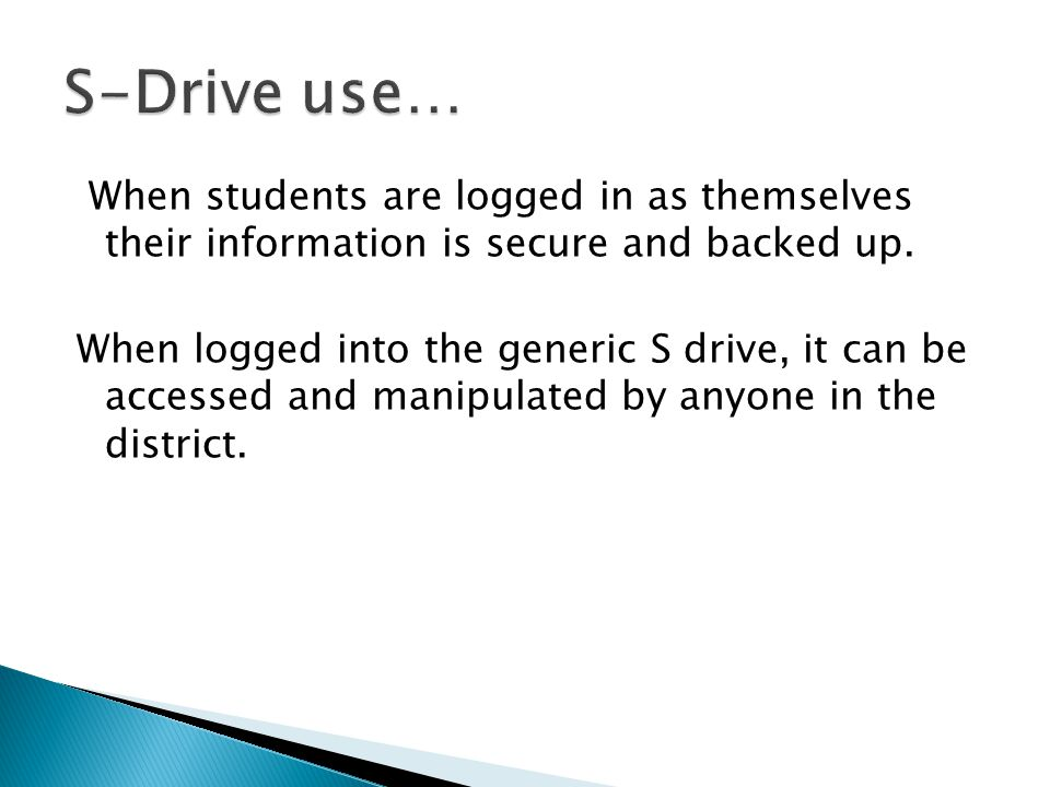 When students are logged in as themselves their information is secure and backed up.
