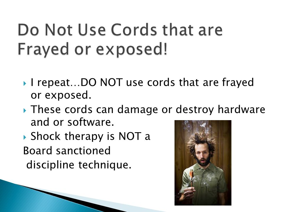 I repeat…DO NOT use cords that are frayed or exposed.