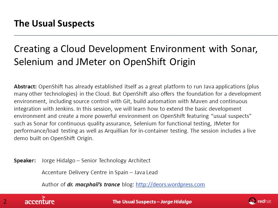 The Usual Suspects – Jorge Hidalgo 2 Creating a Cloud Development Environment with Sonar, Selenium and JMeter on OpenShift Origin Abstract: OpenShift