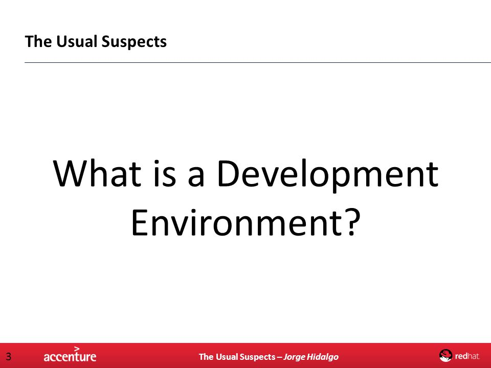 The Usual Suspects – Jorge Hidalgo 3 What is a Development Environment? The Usual Suspects