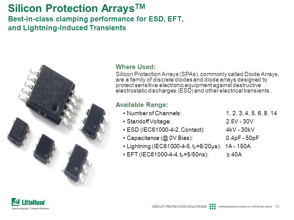 19 Where Used: Silicon Protection Arrays (SPAs), commonly called Diode Arrays, are a family of discrete diodes and diode arrays designed to protect se