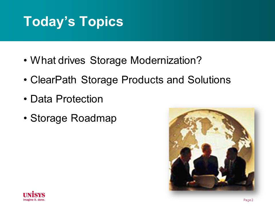 Todays Topics What drives Storage Modernization? ClearPath Storage Products and Solutions Data Protection Storage Roadmap Page 2