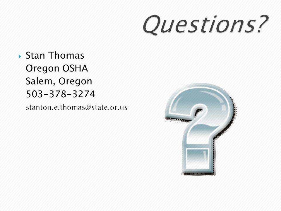Stan Thomas Oregon OSHA Salem, Oregon 503-378-3274 stanton.e.thomas@state.or.us