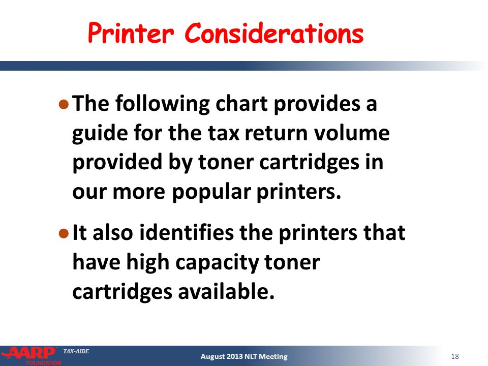 TAX-AIDE Printer Considerations The following chart provides a guide for the tax return volume provided by toner cartridges in our more popular printers.