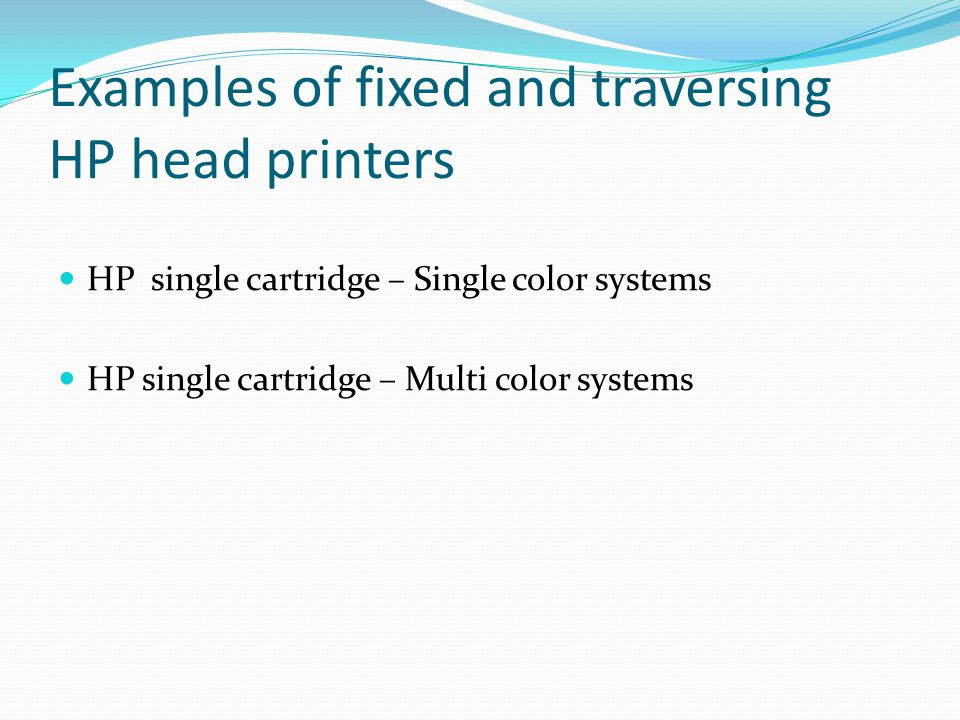 Examples of fixed and traversing HP head printers HP single cartridge – Single color systems HP single cartridge – Multi color systems