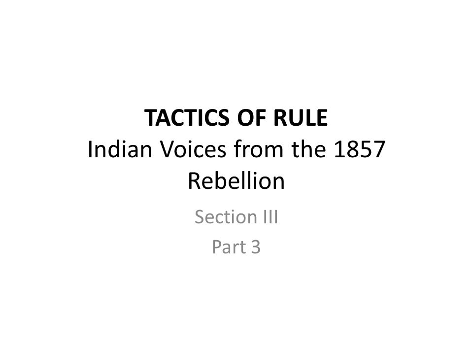 TACTICS OF RULE Indian Voices from the 1857 Rebellion Section III Part 3