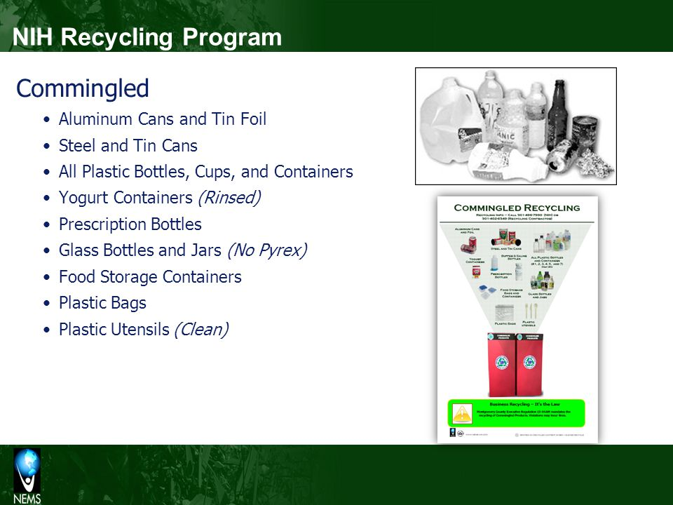 NIH Recycling Program Commingled Aluminum Cans and Tin Foil Steel and Tin Cans All Plastic Bottles, Cups, and Containers Yogurt Containers (Rinsed) Pr