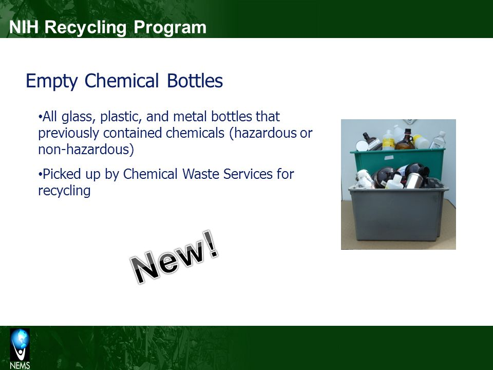 NIH Recycling Program Empty Chemical Bottles All glass, plastic, and metal bottles that previously contained chemicals (hazardous or non-hazardous) Pi