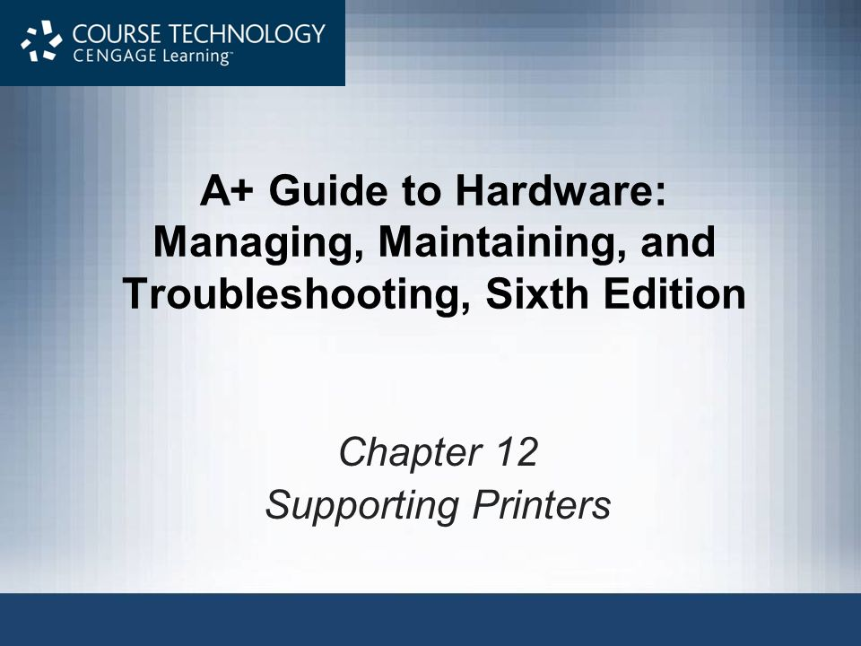 A+ Guide to Hardware: Managing, Maintaining, and Troubleshooting, Sixth Edition Chapter 12 Supporting Printers