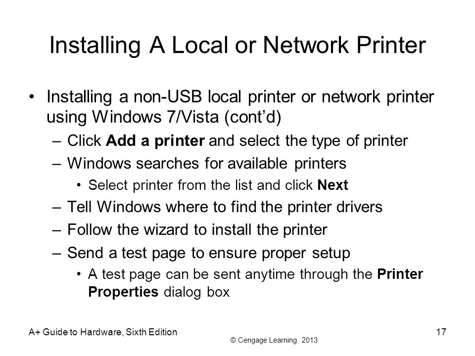 © Cengage Learning 2013 Installing A Local or Network Printer Installing a non-USB local printer or network printer using Windows 7/Vista (contd) –Cli