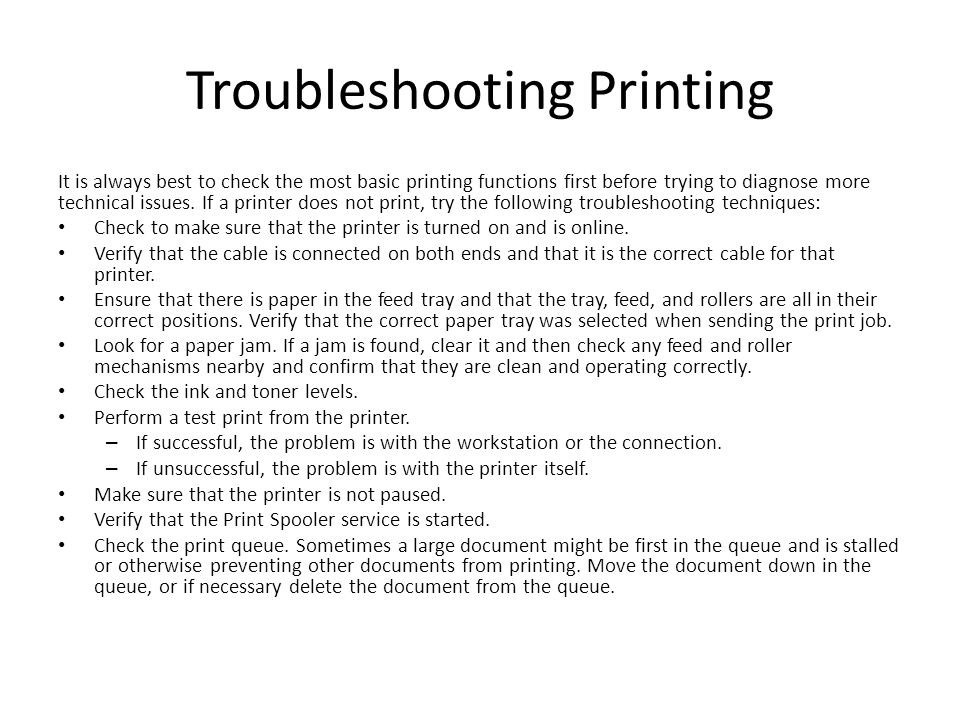 Troubleshooting Printing It is always best to check the most basic printing functions first before trying to diagnose more technical issues.