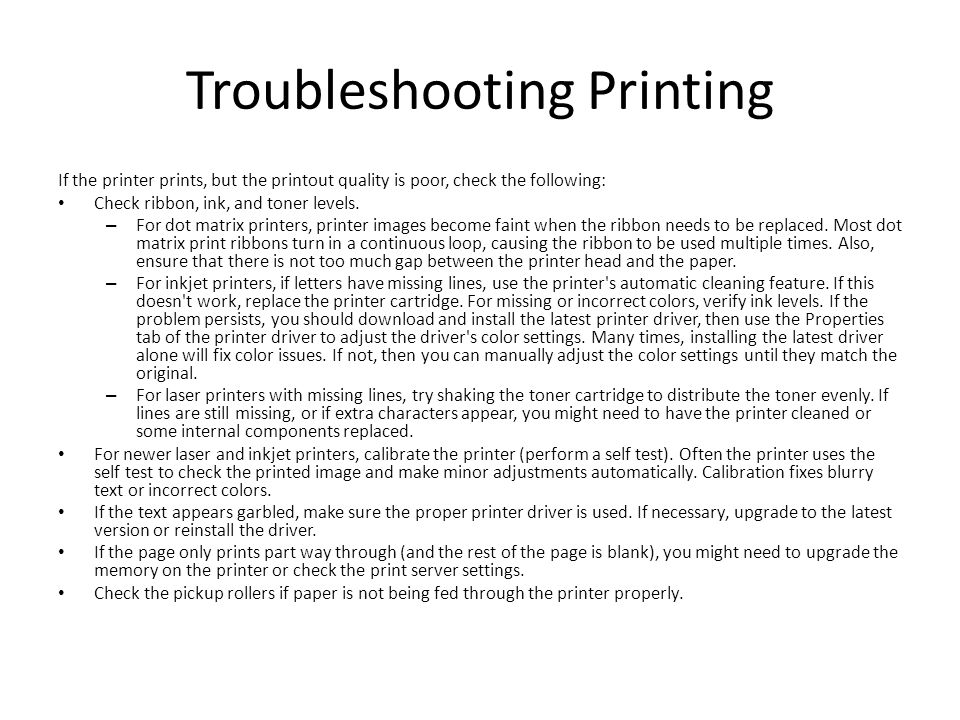 Troubleshooting Printing If the printer prints, but the printout quality is poor, check the following: Check ribbon, ink, and toner levels.