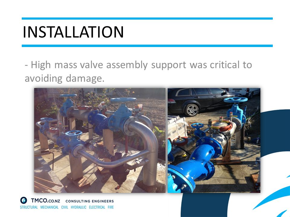 INSTALLATION - High mass valve assembly support was critical to avoiding damage.