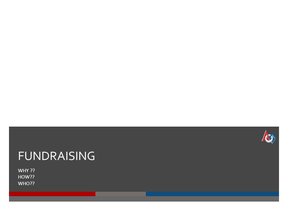 FUNDRAISING WHY ?? HOW?? WHO??