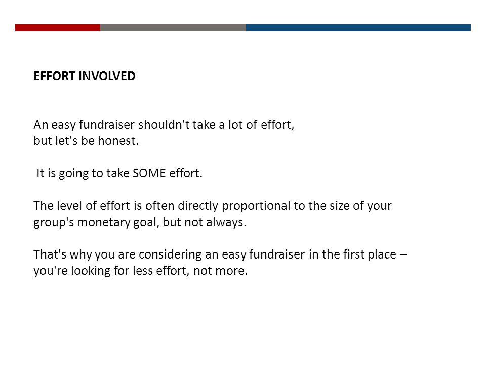 EFFORT INVOLVED An easy fundraiser shouldn t take a lot of effort, but let s be honest.