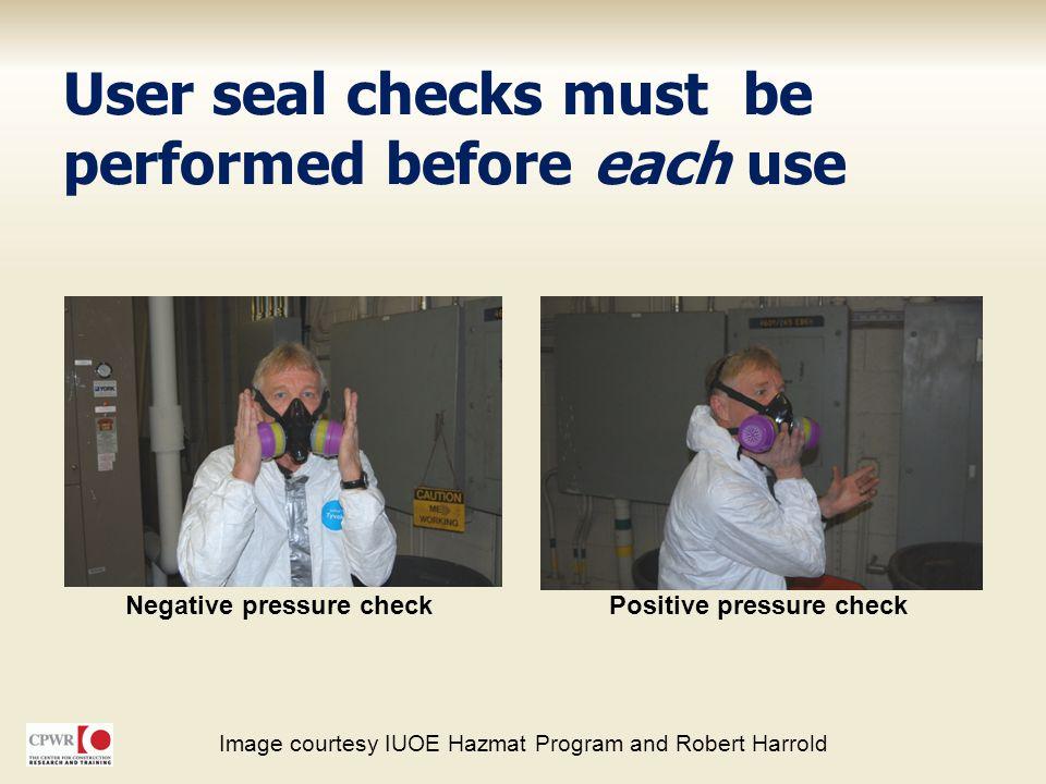 User seal checks must be performed before each use Negative pressure checkPositive pressure check Image courtesy IUOE Hazmat Program and Robert Harrol