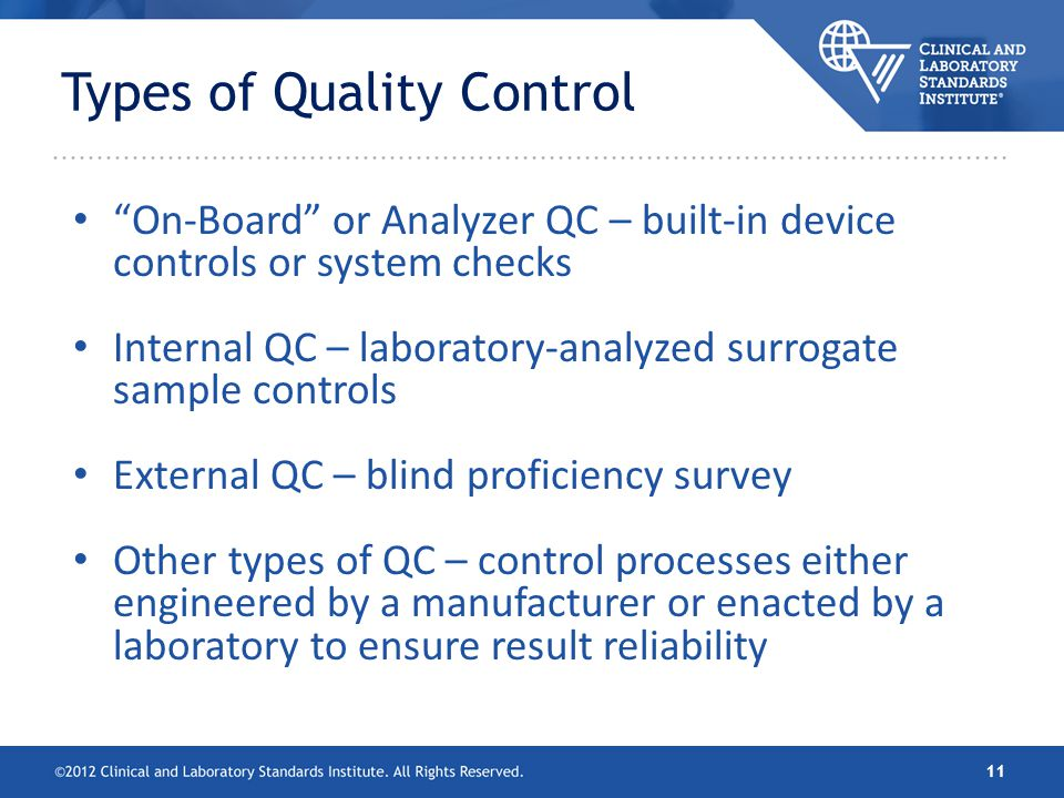 Types of Quality Control On-Board or Analyzer QC – built-in device controls or system checks Internal QC – laboratory-analyzed surrogate sample contro