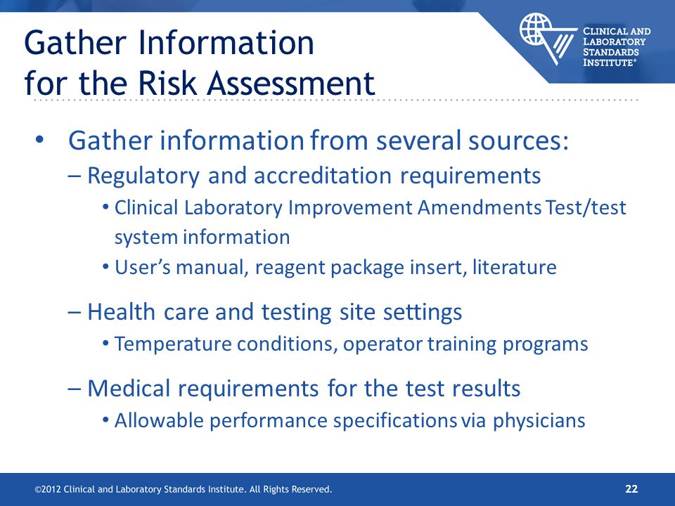 Gather Information for the Risk Assessment Gather information from several sources: – Regulatory and accreditation requirements Clinical Laboratory Im