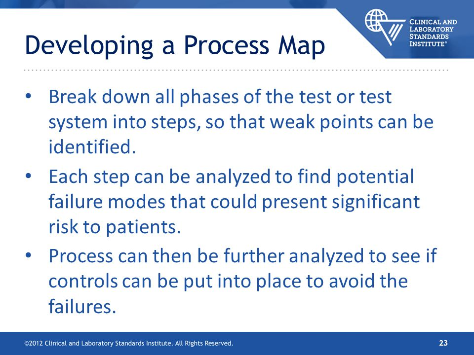 Developing a Process Map Break down all phases of the test or test system into steps, so that weak points can be identified. Each step can be analyzed