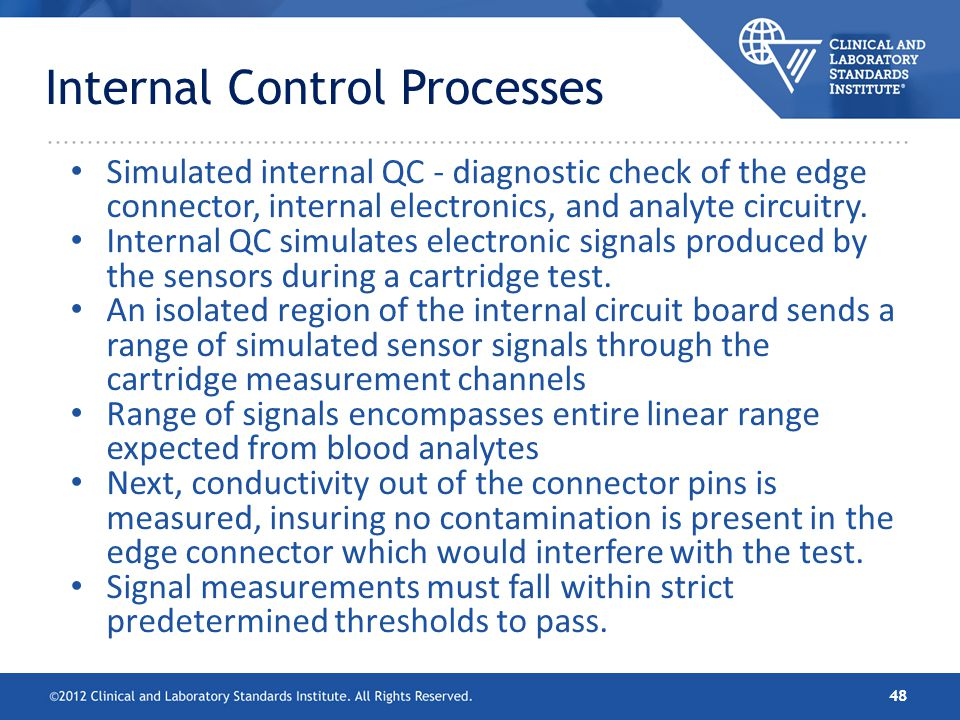 Internal Control Processes Simulated internal QC - diagnostic check of the edge connector, internal electronics, and analyte circuitry. Internal QC si