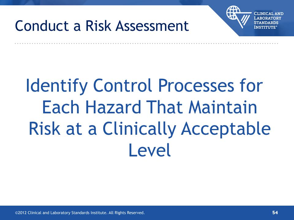 Identify Control Processes for Each Hazard That Maintain Risk at a Clinically Acceptable Level Conduct a Risk Assessment 54