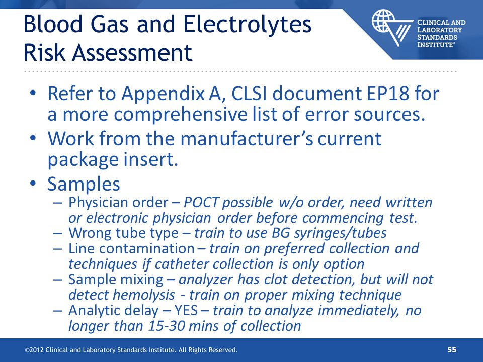 Blood Gas and Electrolytes Risk Assessment Refer to Appendix A, CLSI document EP18 for a more comprehensive list of error sources. Work from the manuf