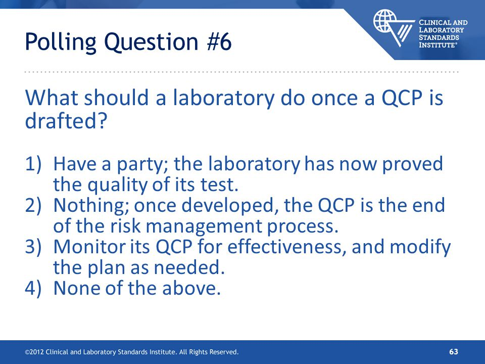 Polling Question #6 What should a laboratory do once a QCP is drafted? 1)Have a party; the laboratory has now proved the quality of its test. 2)Nothin