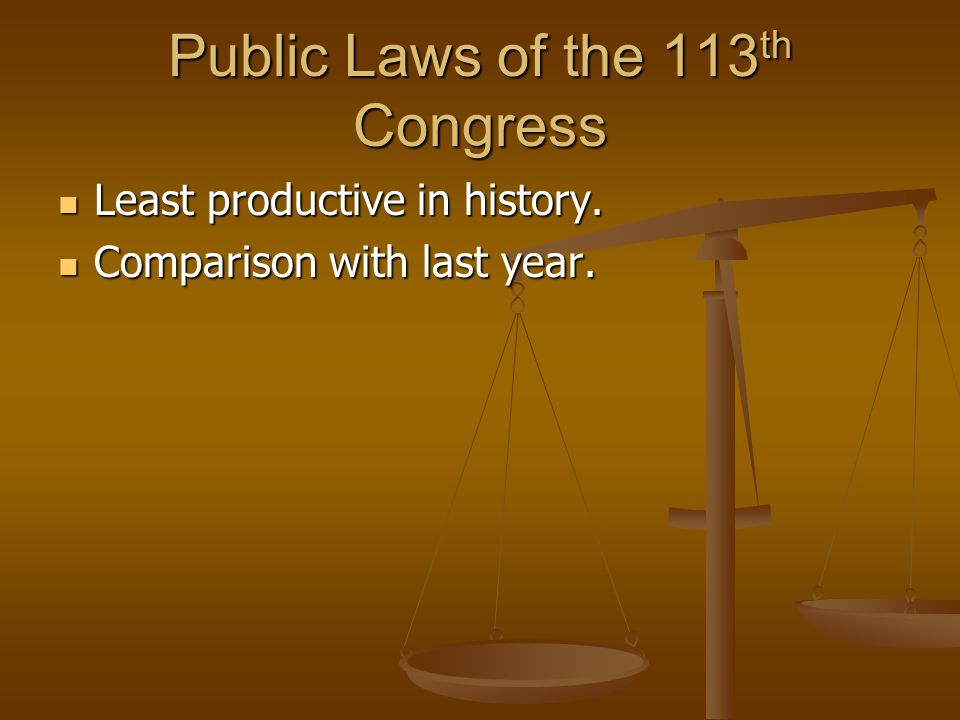 Public Laws of the 113 th Congress Least productive in history.