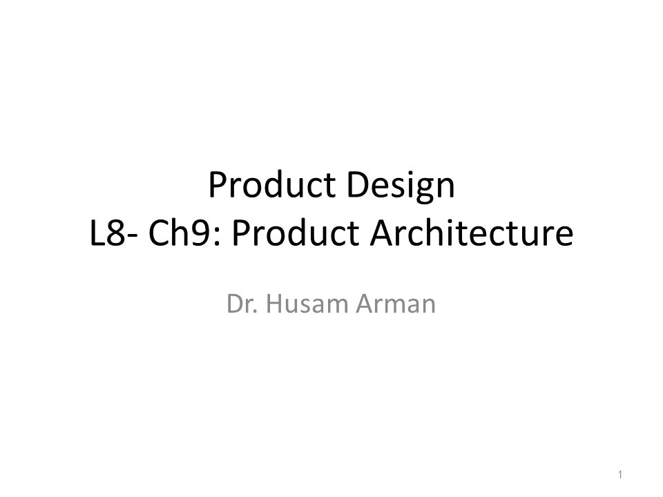 Product Design L8- Ch9: Product Architecture Dr. Husam Arman 1