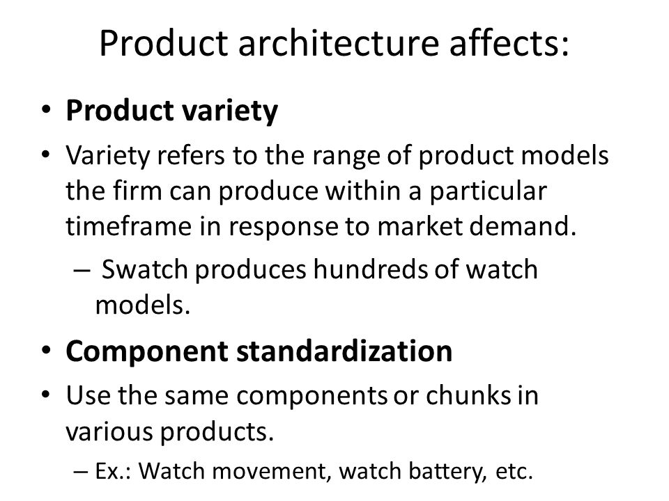 Product architecture affects: Product variety Variety refers to the range of product models the firm can produce within a particular timeframe in response to market demand.
