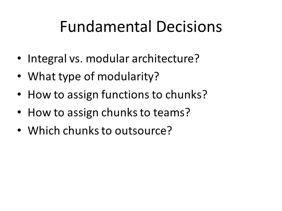 Fundamental Decisions Integral vs. modular architecture.