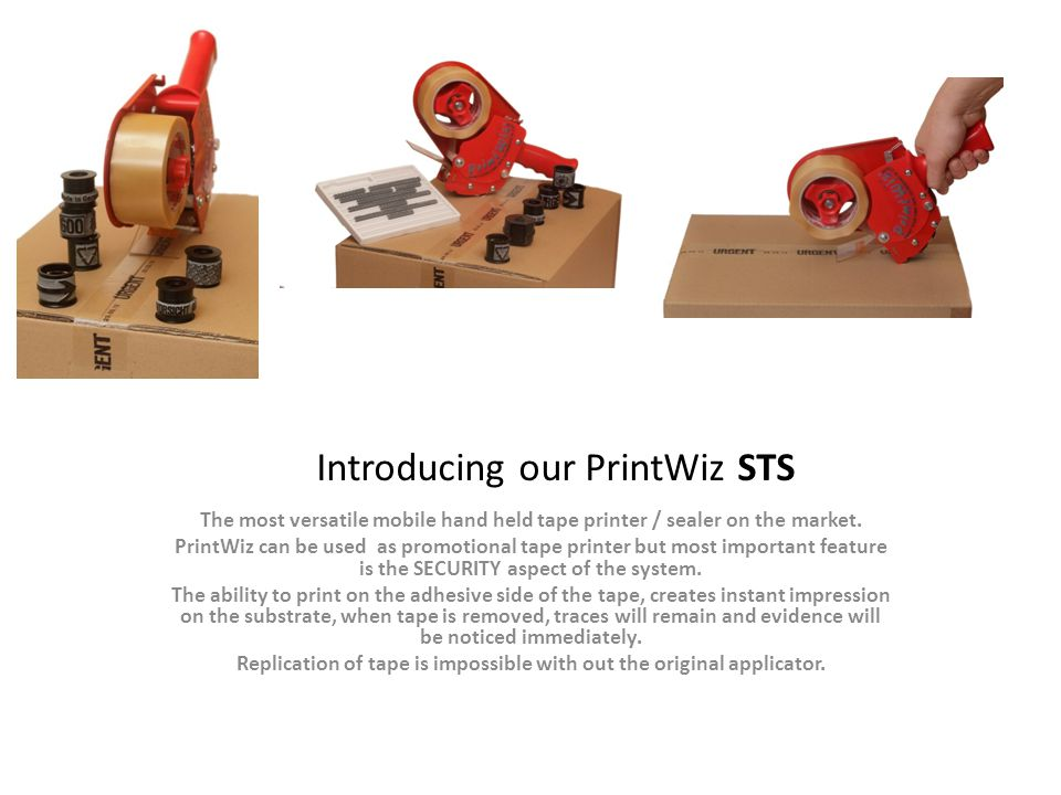 Introducing our PrintWiz STS The most versatile mobile hand held tape printer / sealer on the market. PrintWiz can be used as promotional tape printer
