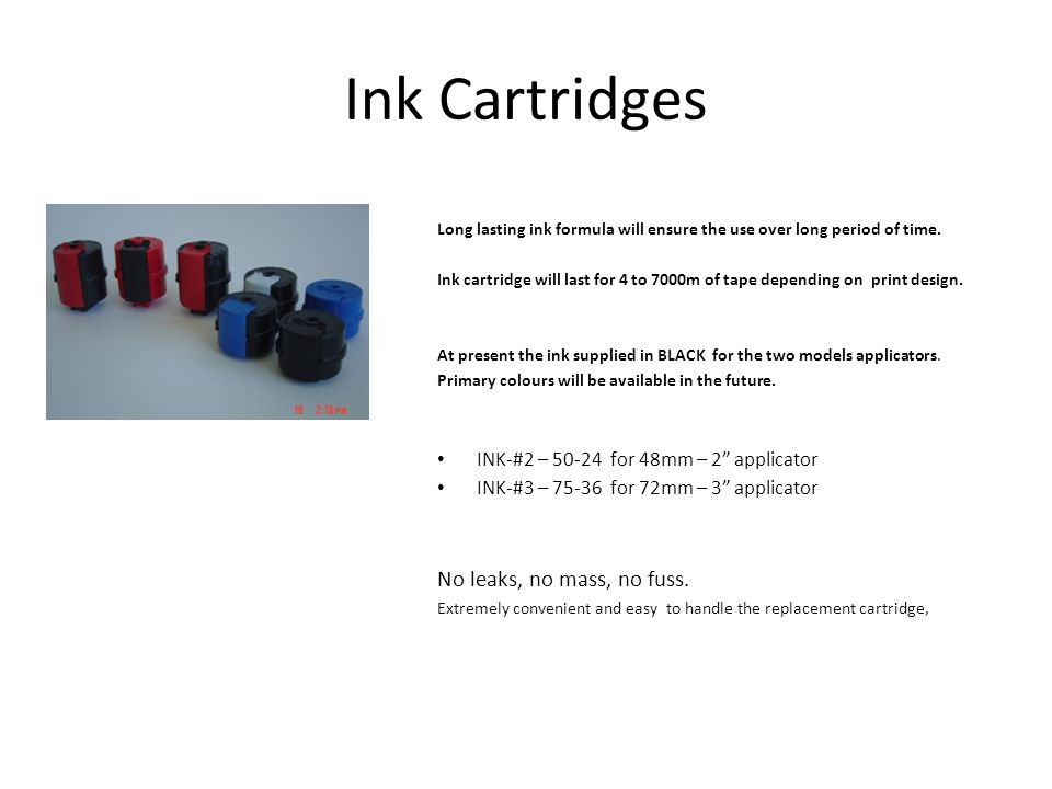 Ink Cartridges Long lasting ink formula will ensure the use over long period of time. Ink cartridge will last for 4 to 7000m of tape depending on prin