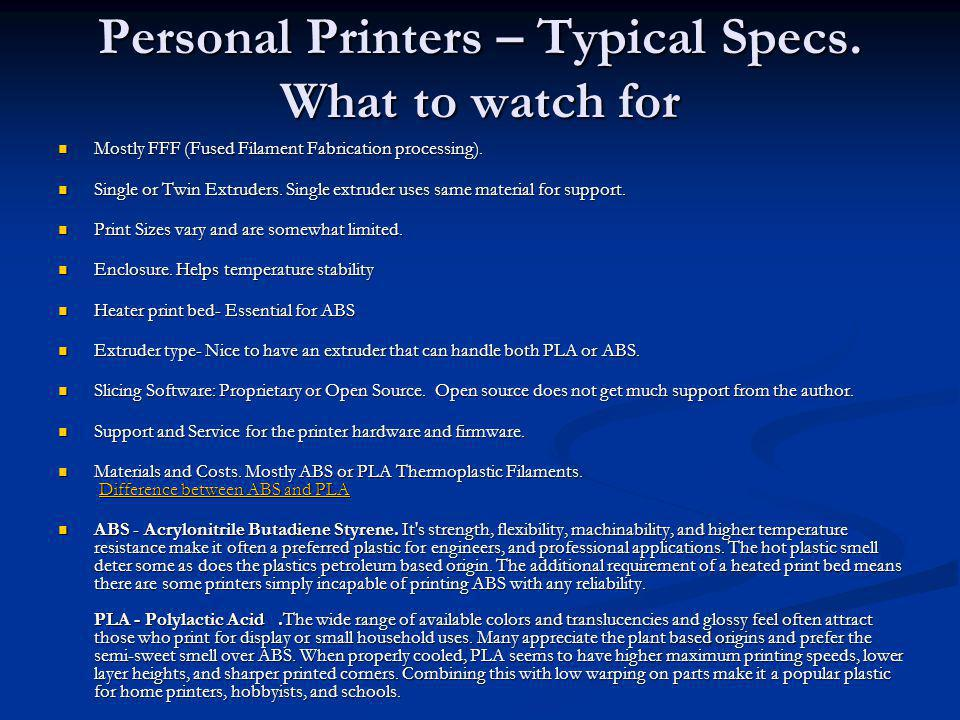 Personal Printers – Typical Specs. What to watch for Mostly FFF (Fused Filament Fabrication processing). Mostly FFF (Fused Filament Fabrication proces