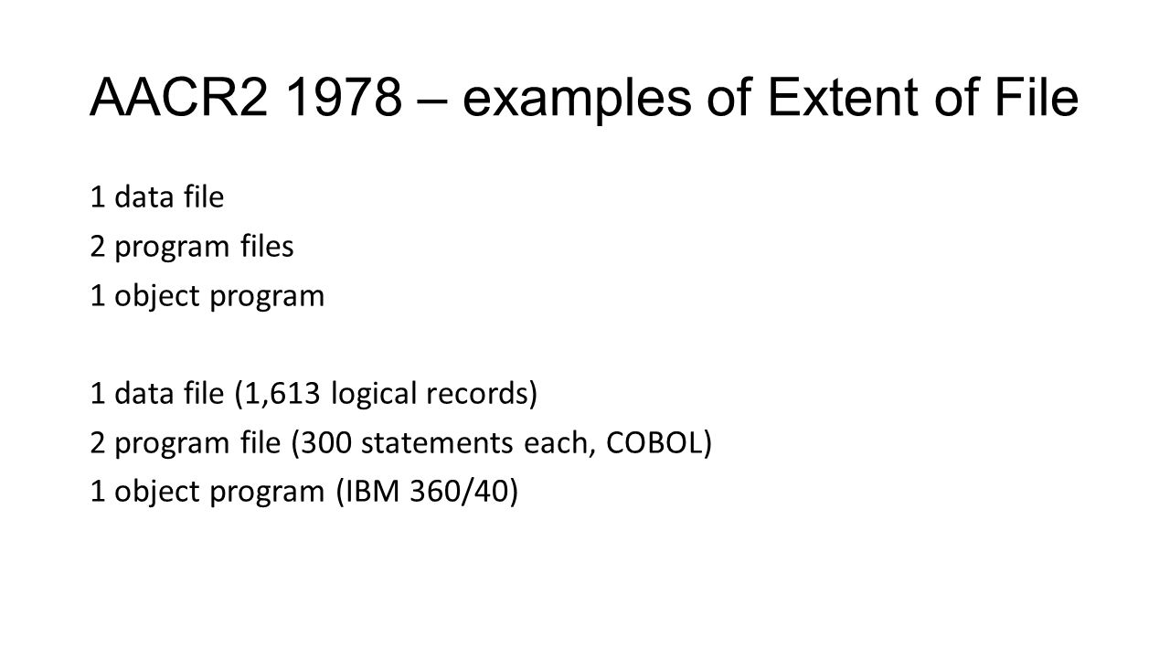 AACR2 1978 – examples of Extent of File 1 data file 2 program files 1 object program 1 data file (1,613 logical records) 2 program file (300 statements each, COBOL) 1 object program (IBM 360/40)